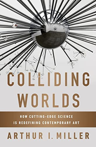9780393083361: Colliding Worlds: How Cutting-Edge Science Is Redefining Contemporary Art