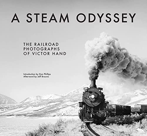 A Steam Odyssey: The Railroad Photographs of Victor Hand (Hardcover): Victor Hand
