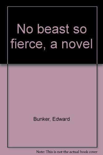 No Beast So Fierce; A Novel about the Underworld: Bunker, Edward