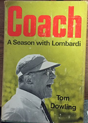 Coach: A Season with Lombardi: DOWLING, Tom