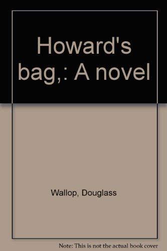 Howard's bag,: A novel: Wallop, Douglass