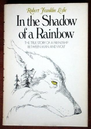 9780393086973: In the shadow of a rainbow; the true story of a friendship between man and wolf