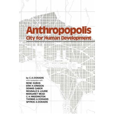 Anthropopolis: City for Human Development: Doxiadis, C. A.