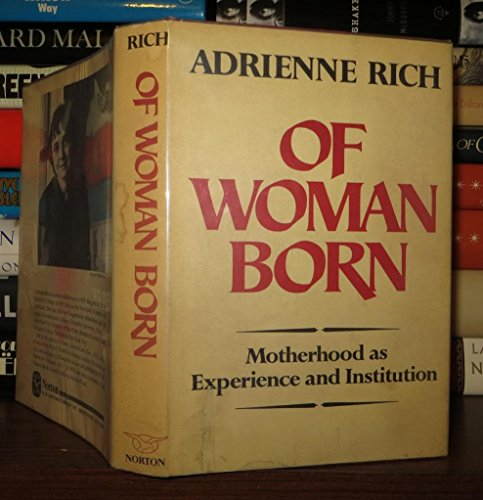 Of Woman Born: Motherhood as Experience and Institution: Rich, Adrienne Cecile