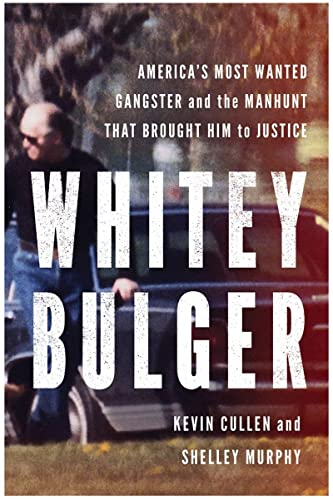 WHITEY BULGER~AMERICA'S MOST WANTED GANGSTER AND THE MANHUNT THAT BROUGHT HIM TO JUSTICE
