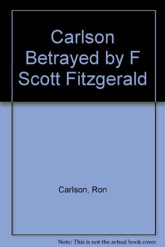 Betrayed by F. Scott Fitzgerald.: CARLSON, Ron.