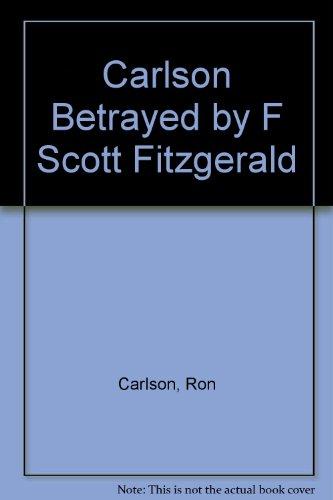 Betrayd By F. Scott Fitzgerald: Carlson, Ron
