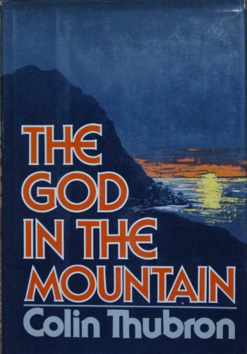 The God in the Mountain : A novel: Thubron, Colin