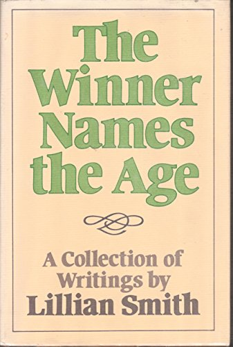 The Winner Names the Age: A Collection of Writings: Smith, Lillian