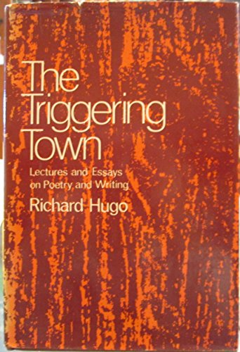The Triggering Town: Lectures and Essays on Poetry and Writing (0393088391) by Richard Hugo