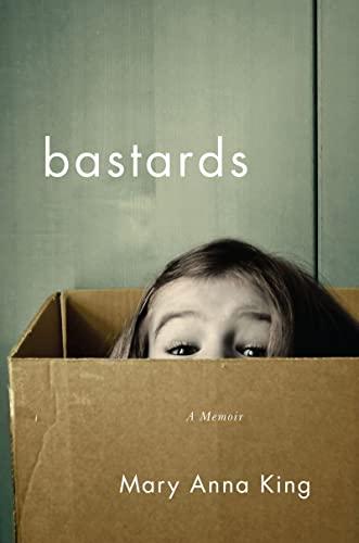 Bastards - A Memoir: King, Mary Anna