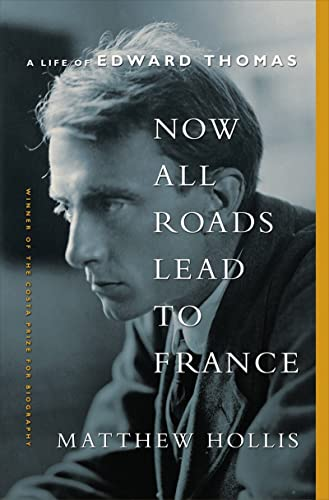 9780393089073: Now All Roads Lead to France – A Life of Edward Thomas