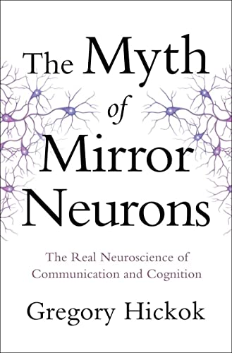 9780393089615: The Myth of Mirror Neurons: The Real Neuroscience of Communication and Cognition