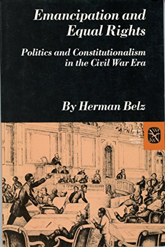 9780393090161: Emancipation and Equal Rights: Politics and Constitutionalism in the Civil War Era