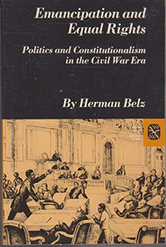Emancipation and Equal Rights: Politics and Constitutionalism in the Civil War Era