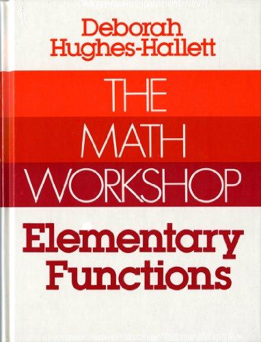 The Math Workshop : Elementary Functions: Deborah Hughes-Hallett