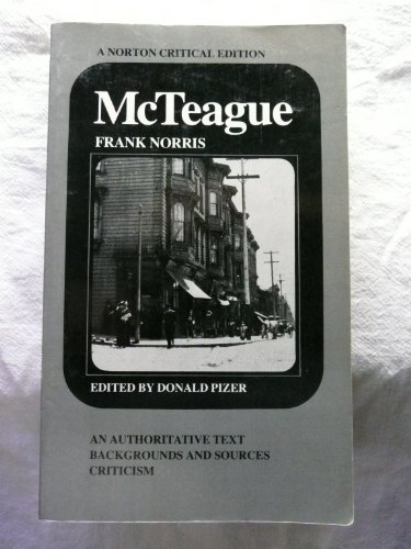 McTeague: A Story of San Francisco : An Authoritative Text, Backgrounds and Sources, Criticism (A ...
