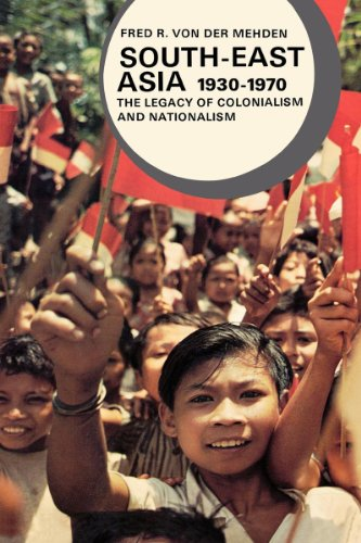 South-East Asia, 1930-1970: The Legacy of Colonialism: Von Der Mehden,