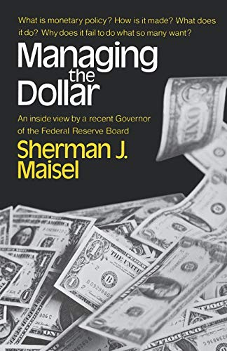 Managing the Dollar,: Maisel, Sherman,