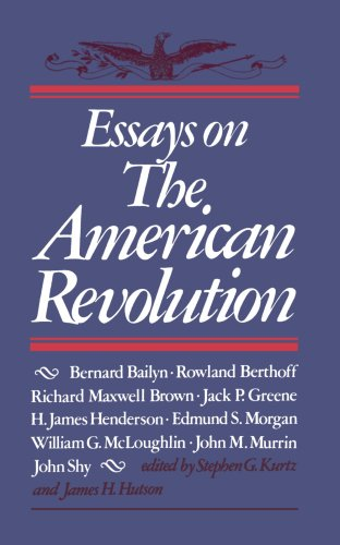 essays on the american revolution kurtz and hutson 1998), the radicalism of the american revolution (1992), the american revolution (2002), revolutionary characters (2006), and the idea of america ( 2011) d higginbotham, the war of american independence (1971) p maier, from resistance to revolution (1972) s g kurtz and j h hutson, essay on the american.