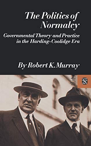 9780393094220: The Politics of Normalcy: Governmental Theory and Practice in the Harding-Coolidge Era (Revolutions in the Modern World)