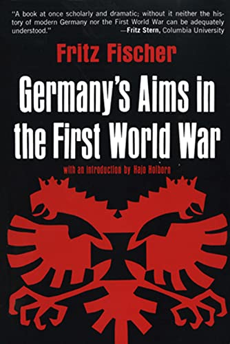 Germany's Aims in the First World War: Fritz Fischer, Hajo Holborn (Introduction), James Joll ...