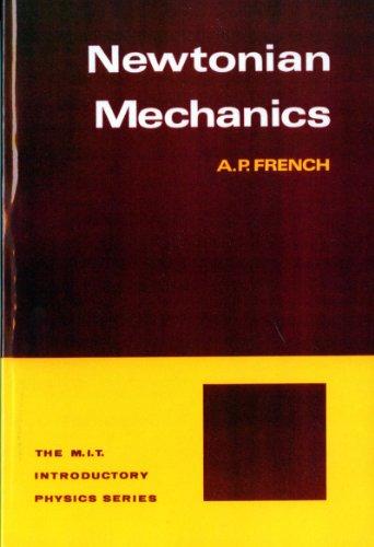 Newtonian Mechanics (M.I.T. Introductory Physics Series): A. P. French
