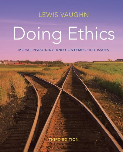 9780393123555: Doing Ethics: Moral Reasoning and Contemporary Issues, 3rd Edition