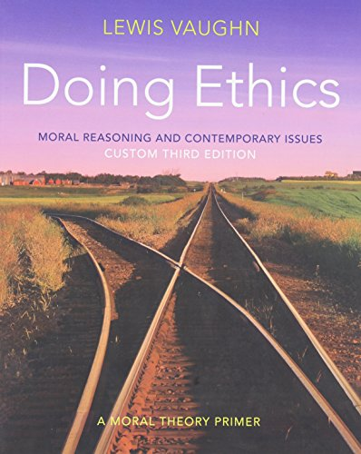 9780393137460: Doing Ethics: Moral Reasoning and Contemporary Issues Custom Third Edition