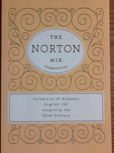 9780393156843: The Norton Mix Composition English 102: Imagining the 22nd Century (University of Alabama)