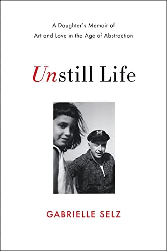 9780393239171: Unstill Life: A Daughter's Memoir of Art and Love in the Age of Abstraction