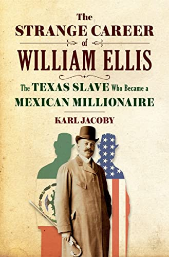 9780393239256: Jacoby, K: Strange Career of William Ellis: The Texas Slave Who Became a Mexican Millionaire