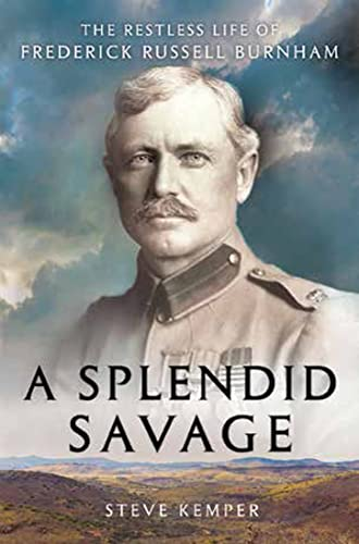 9780393239270: A Splendid Savage: The Restless Life of Frederick Russell Burnham