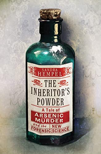 The Inheritor's Powder: A Tale of Arsenic, Murder, and the New Forensic Science: Hempel, ...