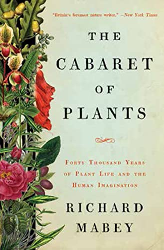9780393239973: The Cabaret of Plants: Forty Thousand Years of Plant Life and the Human Imagination