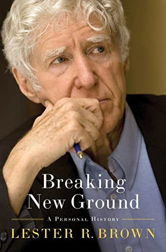 Breaking New Ground: A Personal History: Brown, Lester R.