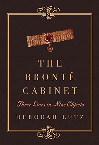 9780393240085: The Brontë Cabinet: Three Lives in Nine Objects