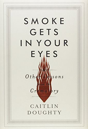 9780393240238: Smoke Gets in Your Eyes: And Other Lessons from the Crematory