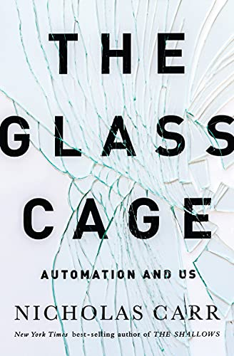 The Glass Cage: Automation and Us: Nicholas Carr