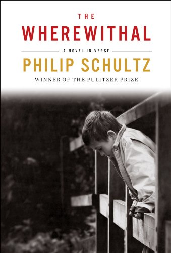 The Wherewithal: A Novel in Verse (Signed First Edition): Philip Schultz