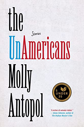 The Unamericans: Stories (Signed First Edition): Molly Antopol