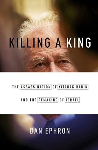9780393242096: Killing a King: The Assassination of Yitzhak Rabin and the Remaking of Israel