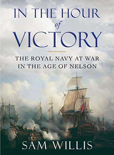 9780393243147: In the Hour of Victory: The Royal Navy at War in the Age of Nelson