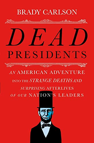 9780393243932: Dead Presidents: An American Adventure into the Strange Deaths and Surprising Afterlives of Our Nation8217;s Leaders