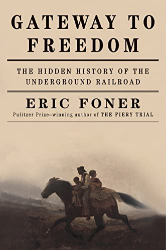 Gateway to Freedom: The Hidden History of the Underground Railroad: Foner, Eric