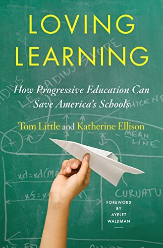 Loving Learning: How Progressive Education Can Save America's Schools: Little, Tom; Ellison, ...