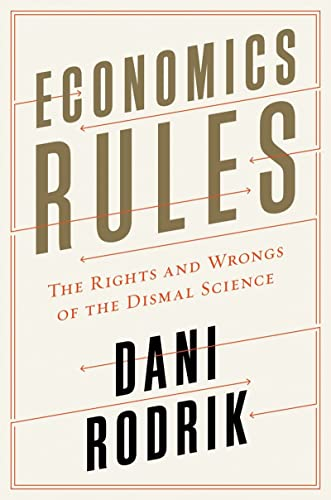9780393246414: Economics Rules: The Rights and Wrongs of the Dismal Science