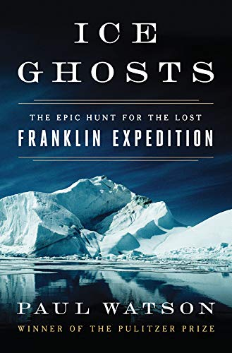 9780393249385: Ice Ghosts: The Epic Hunt for the Lost Franklin Expedition