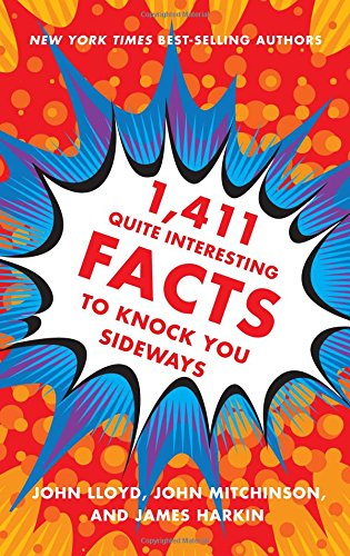 1,411 Quite Interesting Facts to Knock You Sideways: Lloyd, John; Mitchinson, John; Harkin, James