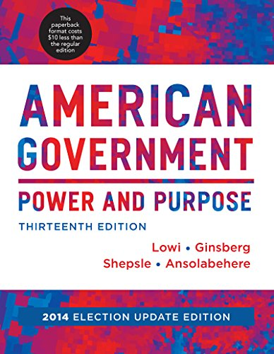 9780393250961: American Government: Power and Purpose (Full Thirteenth Edition (with policy chapters), 2014 Election Update)